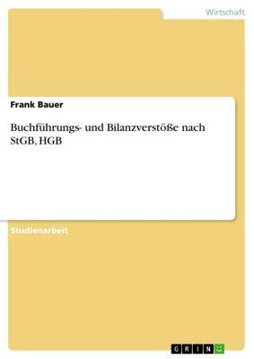 Buchführungs- und Bilanzverstöße nach StGB, HGB, Frank Bauer