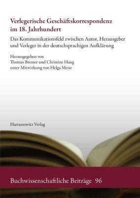 Buchwissenschaftliche Beiträge: Verlegerische Geschäftskorrespondenz im 18. Jahrhundert, Thomas Bremer, Christine Haug
