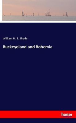 Buckeyeland and Bohemia, William H. T. Shade