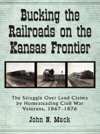 Bucking the Railroads on the Kansas Frontier, John N. Mack