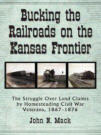 Bucking the Railroads on the Kansas Frontier, John N. Mack