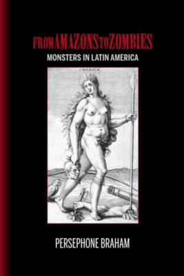 Bucknell Studies in Latin American Literature and Theory: From Amazons to Zombies, Persephone Braham