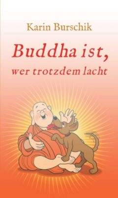 Buddha ist, wer trotzdem lacht, Karin Burschik