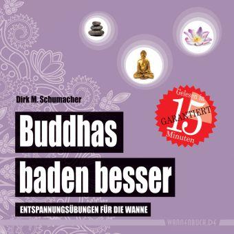 Buddhas baden besser, Badebuch - Dirk M. Schumacher |