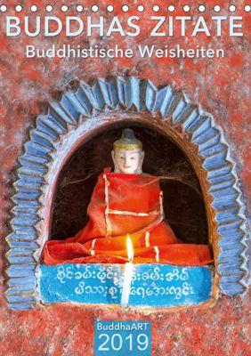 BUDDHAS ZITATE Buddhistische Weisheiten (Tischkalender 2019 DIN A5 hoch), BuddhaART