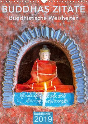 BUDDHAS ZITATE Buddhistische Weisheiten (Wandkalender 2019 DIN A3 hoch), BuddhaART