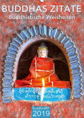 BUDDHAS ZITATE Buddhistische Weisheiten (Wandkalender 2019 DIN A2 hoch), BuddhaART