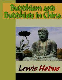 Buddhism and Buddhists in China, Lewis Hodus
