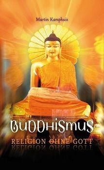 Buddhismus - Religion ohne Gott, Martin Kamphuis