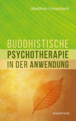 Buddhistische Psychotherapie in der Anwendung - Matthias Ennenbach |