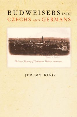 Budweisers into Czechs and Germans, Jeremy King