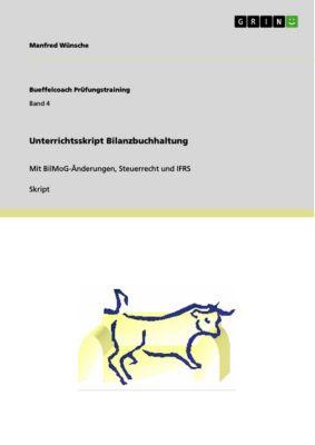 Bueffelcoach Prüfungstraining: Unterrichtsskript Bilanzbuchhaltung, Manfred Wünsche