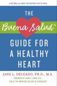 Buena Salud Guide for a Heathy Heart, PhD Jane L. Delgado