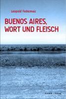 BuenosAires, Wort und Fleisch - Leopold Federmair |