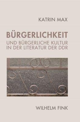 Bürgerlichkeit und bürgerliche Kultur in der Literatur der DDR, Katrin Max