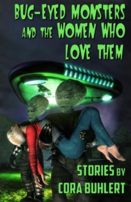 Bug-Eyed Monsters and the Women Who Love Them, Cora Buhlert