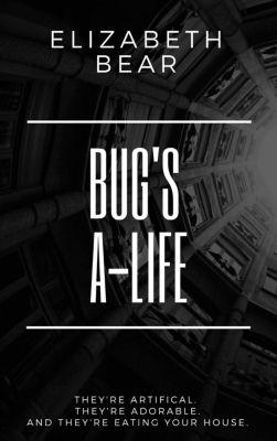 Bug's A-Life, Elizabeth Bear