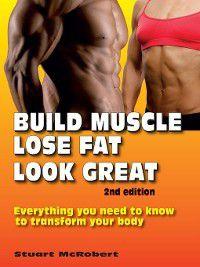 Build Muscle, Lose Fat, Look Great, Stuart McRobert