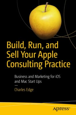 Build, Run, and Sell Your Apple Consulting Practice, Charles Edge