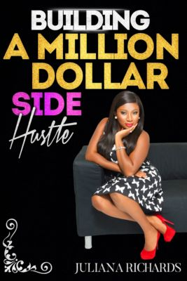 Building a Million Dollar Side Hustle, Juliana Richards