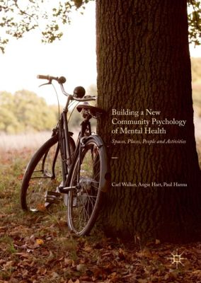 Building a New Community Psychology of Mental Health, Carl Walker, Paul Hanna, Angie Hart