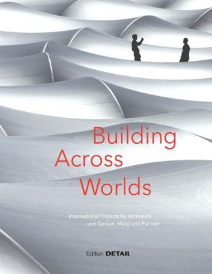 Building Across Worlds - International Projects by Architects von Gerkan, Marg und Partner