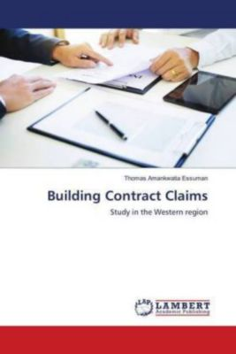 Building Contract Claims, Thomas Amankwatia Essuman