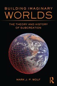 Building Imaginary Worlds, Mark J.P. Wolf