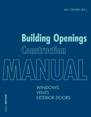 Building Openings Construction Manual, Markus Binder, Peter Bonfig, Joost Hartwig, Wolfgang Jehl, Hermann Klos, Ingo Leuschner, Ulrich Sieberath, Soh