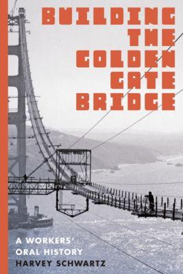 Building the Golden Gate Bridge, Harvey Schwartz