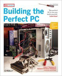 Building the Perfect PC, Barbara Fritchman Thompson, Robert Bruce Thompson