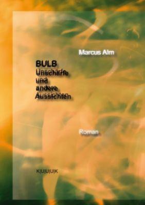BULB. Unschärfe und andere Aussichten, Marcus Alm