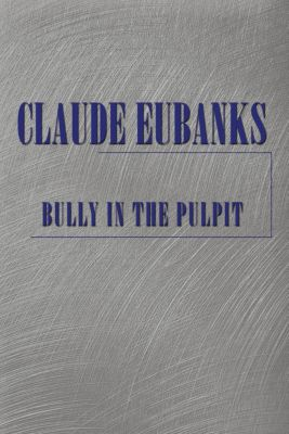 Bully in the Pulpit, Claude Eubanks