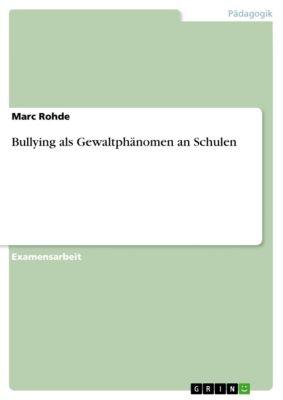Bullying als Gewaltphänomen an Schulen, Marc Rohde