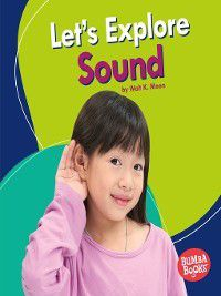 Bumba Books A First Look at Physical Science: Let's Explore Sound, Walt K. Moon