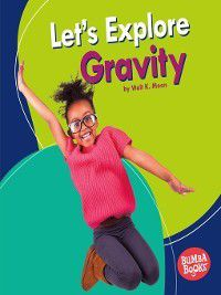 Bumba Books A First Look at Physical Science: Let's Explore Gravity, Walt K. Moon