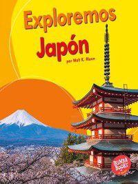 Bumba Books™ en español — Exploremos países (Let's Explore Countries): Exploremos Japón (Let's Explore Japan), Walt K. Moon