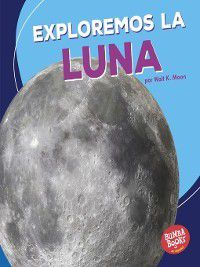 Bumba Books en español Una primera mirada al espacio (A First Look at Space): Exploremos la Luna (Let's Explore the Moon), Walt K. Moon