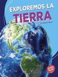 Bumba Books en español Una primera mirada al espacio (A First Look at Space): Exploremos la Tierra (Let's Explore Earth), Walt K. Moon