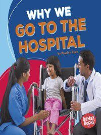 Bumba Books Health Matters: Why We Go to the Hospital, Rosalyn Clark