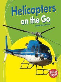Bumba Books Machines That Go: Helicopters on the Go, Beth Bence Reinke