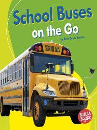 Bumba Books Machines That Go: School Buses on the Go, Beth Bence Reinke