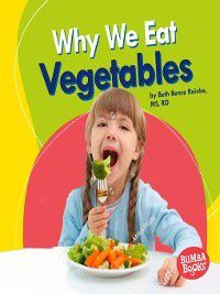 Bumba Books ™ — Nutrition Matters: Why We Eat Vegetables, Beth Bence Reinke