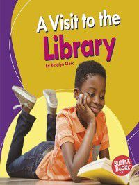 Bumba Books™ — Places We Go: A Visit to the Library, Rosalyn Clark