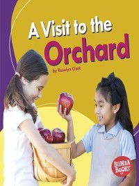 Bumba Books™ — Places We Go: A Visit to the Orchard, Rosalyn Clark