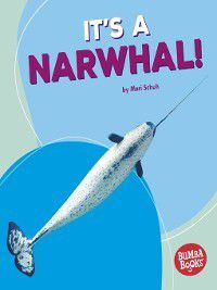 Bumba Books ™ — Polar Animals: It's a Narwhal!, Mari Schuh
