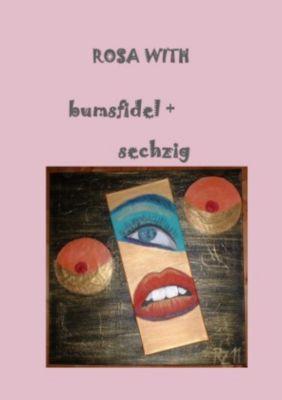 bumsfidel + sechzig - Rosa With  
