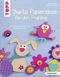 Bunte Papierideen für den Frühling, Heike Roland, Stefanie Thomas