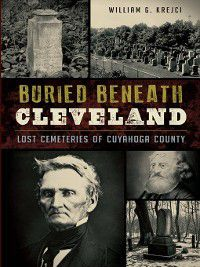 Buried Beneath Cleveland, William G. Krejci