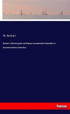 Burkart's Sammlung der wichtigsten europäischen Nutzhölzer in characteristischen Schnitten - W. Burkart |